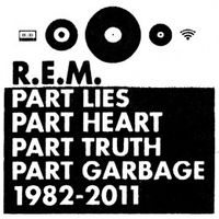 R.E.M.-Part-Lies-Part-Heart-Part-Truth-Part-Garbage-1982-2011